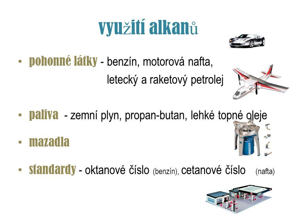 vyu ž ití alkan ů pohonné látky - benzín, motorová nafta, letecký a raketový petrolej paliva - zemní plyn, propan-butan, lehké topné oleje mazadla sta