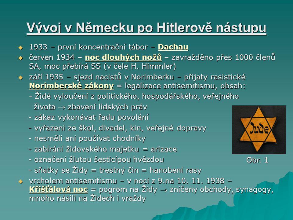 Vývoj v Německu po Hitlerově nástupu  1933 – první koncentrační tábor – Dachau  červen 1934 – noc dlouhých nožů – zavražděno přes 1000 členů SA, moc