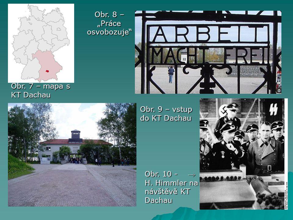 "Obr. 9 – vstup do KT Dachau Obr. 7 – mapa s KT Dachau Obr. 3 Obr. 8 – Obr. 8 – ""Práce osvobozuje"" ""Práce osvobozuje"" Obr. 10 -  H. Himmler na návštěv"