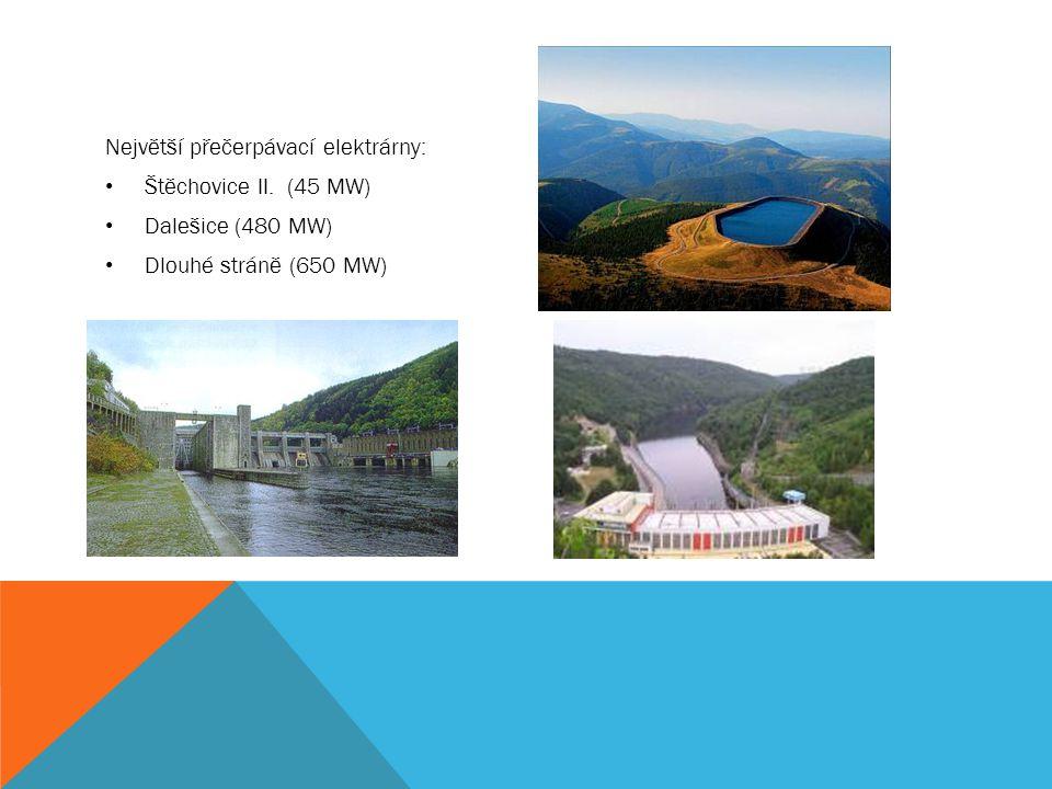 Největší přečerpávací elektrárny: Štěchovice II. (45 MW) Dalešice (480 MW) Dlouhé stráně (650 MW)