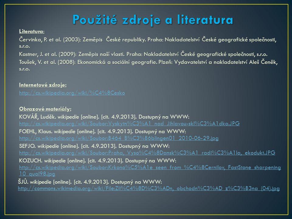 Literatura: Červinka, P. et al. (2003): Zeměpis České republiky. Praha: Nakladatelství České geografické společnosti, s.r.o. Kastner, J. et al. (2009)