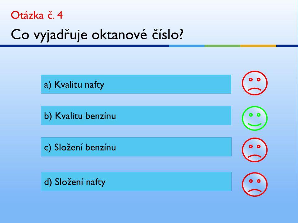 Otázka č. 4 Co vyjadřuje oktanové číslo.