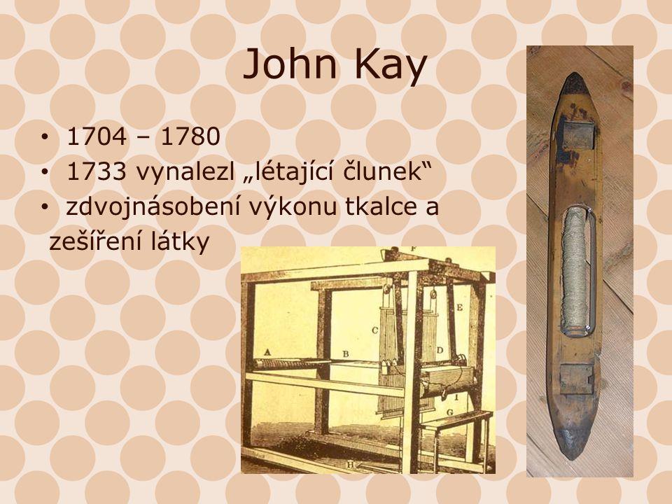 """John Kay 1704 – 1780 1733 vynalezl """"létající člunek"""" zdvojnásobení výkonu tkalce a zešíření látky"""