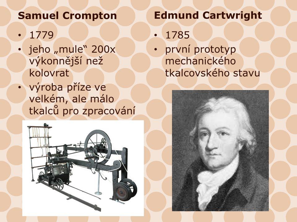 """Samuel Crompton 1779 jeho """"mule"""" 200x výkonnější než kolovrat výroba příze ve velkém, ale málo tkalců pro zpracování Edmund Cartwright 1785 první prot"""