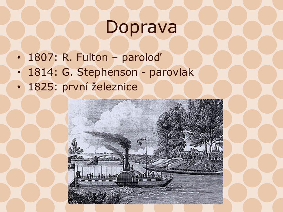 Doprava 1807: R. Fulton – paroloď 1814: G. Stephenson - parovlak 1825: první železnice