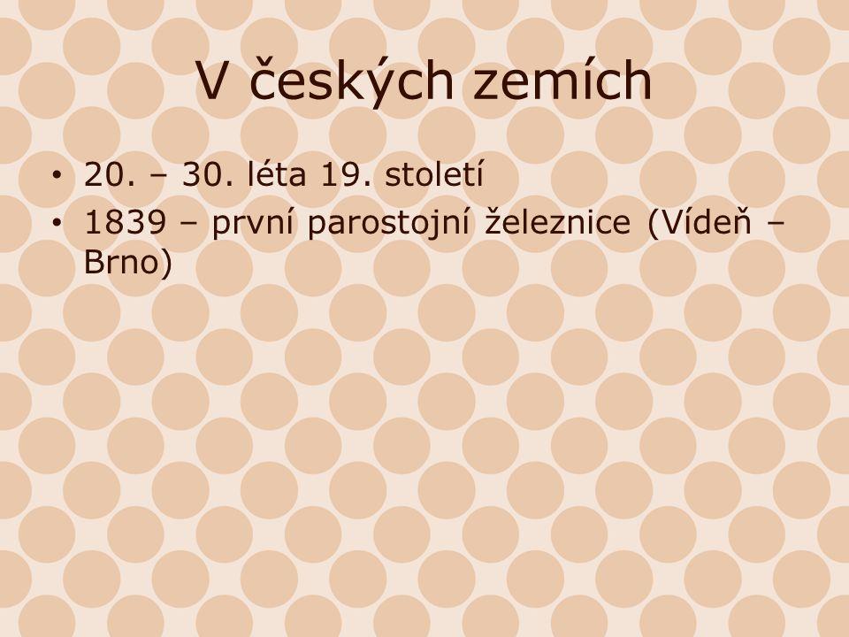 V českých zemích 20. – 30. léta 19. století 1839 – první parostojní železnice (Vídeň – Brno)