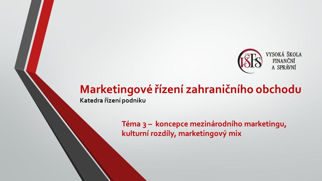 Marketingové řízení zahraničního obchodu Katedra řízení podniku Téma 3 – koncepce mezinárodního marketingu, kulturní rozdíly, marketingový mix