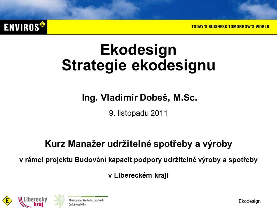 Ekodesign Strategie ekodesignu Ing. Vladimír Dobeš, M.Sc.