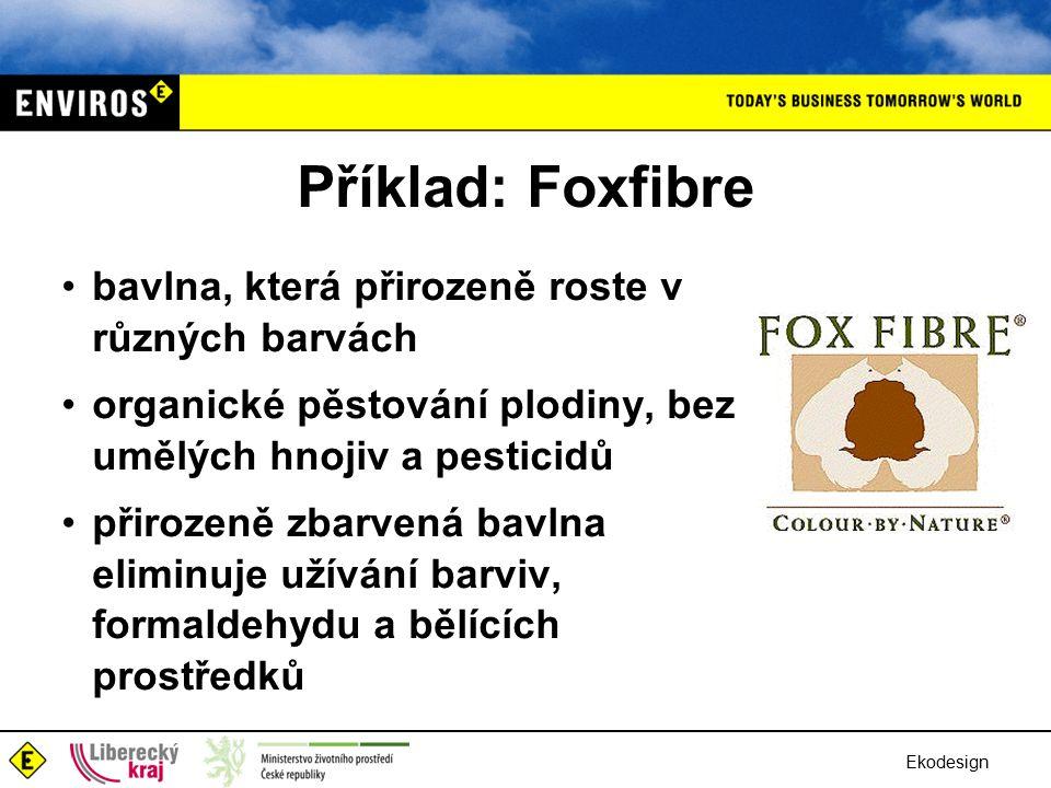 Ekodesign Příklad: Foxfibre bavlna, která přirozeně roste v různých barvách organické pěstování plodiny, bez umělých hnojiv a pesticidů přirozeně zbarvená bavlna eliminuje užívání barviv, formaldehydu a bělících prostředků