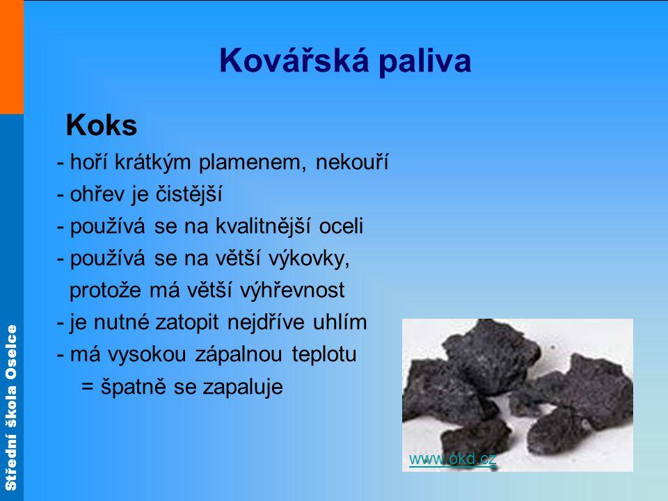 Střední škola Oselce Kovářská paliva Dřevěné uhlí - má nejčistější ohřev - dokonalé spalování bez síry - nevýhodou je rychlé spalování a vyšší cena - používá se na malé předměty z velmi kvalitní oceli http://cs.wikipedia.org/wiki/Dřevěné_uhlí