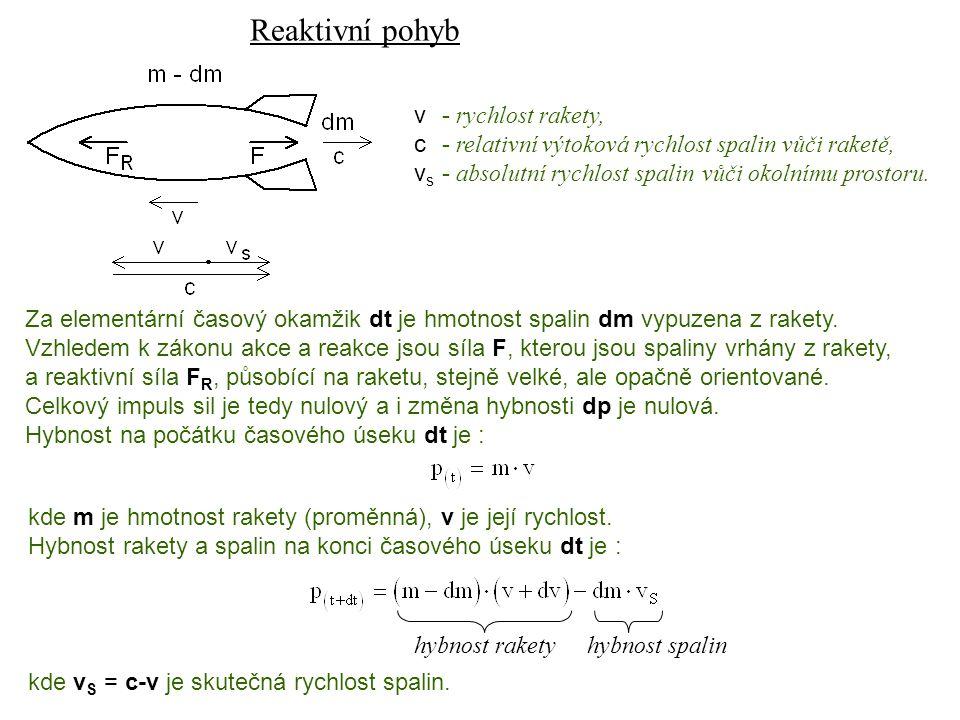 Dynamika I, 13. přednáška Reaktivní pohyb v- rychlost rakety, c- relativní výtoková rychlost spalin vůči raketě, v s - absolutní rychlost spalinvůči o