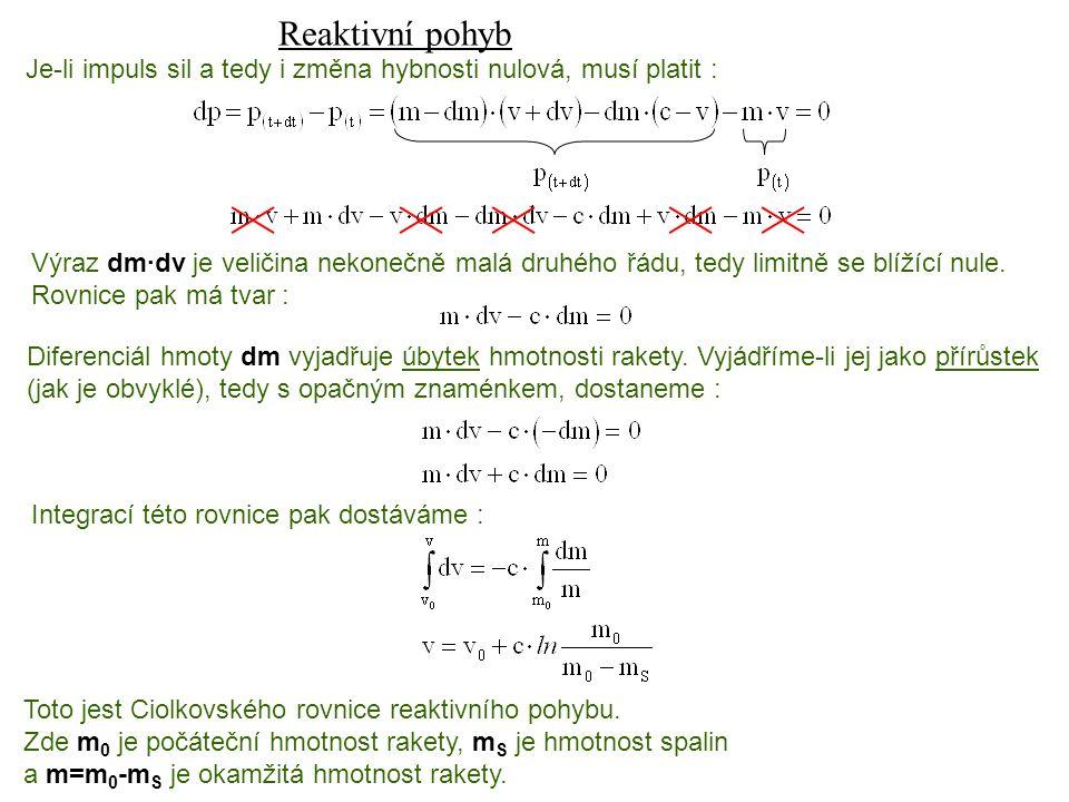 Dynamika I, 13. přednáška Reaktivní pohyb Je-li impuls sil a tedy i změna hybnosti nulová, musí platit : Výraz dm·dv je veličina nekonečně malá druhéh