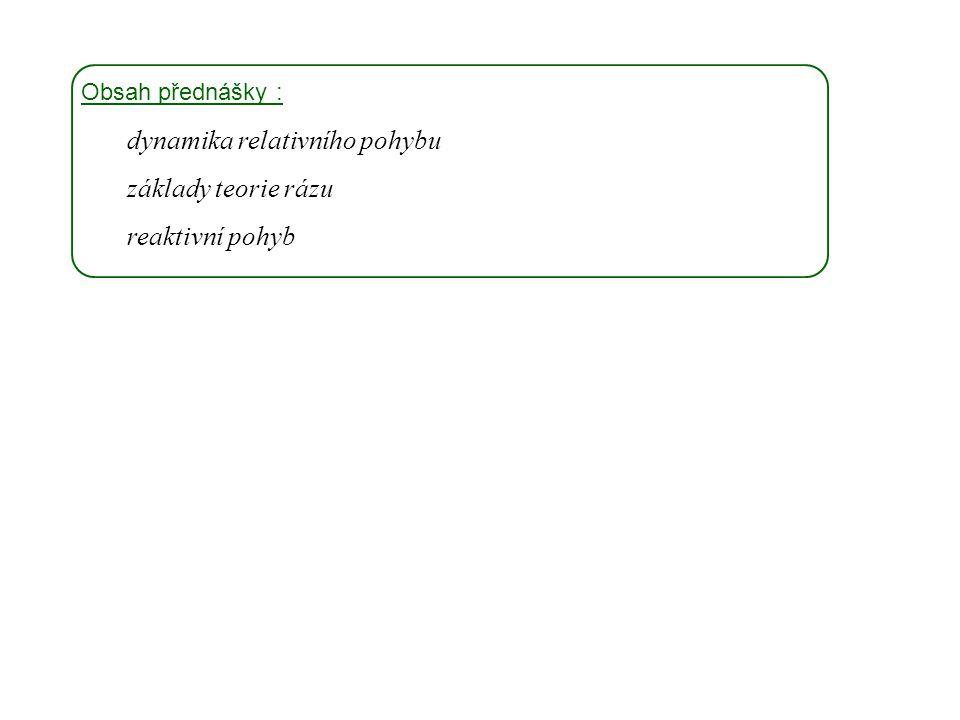 Dynamika I, 13. přednáška Obsah přednášky : dynamika relativního pohybu základy teorie rázu reaktivní pohyb