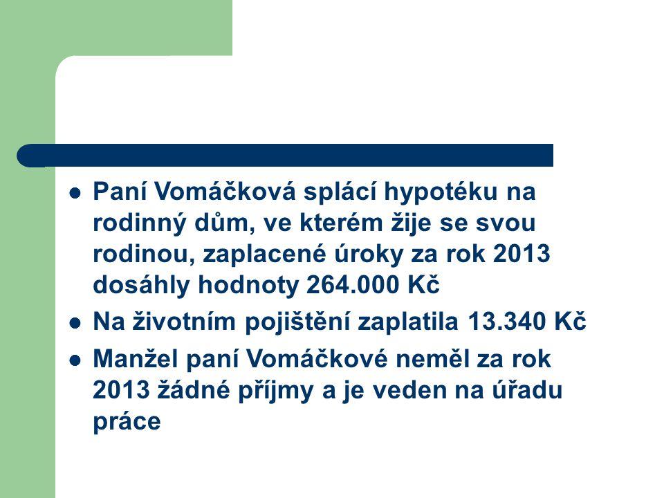 Paní Vomáčková splácí hypotéku na rodinný dům, ve kterém žije se svou rodinou, zaplacené úroky za rok 2013 dosáhly hodnoty 264.000 Kč Na životním poji