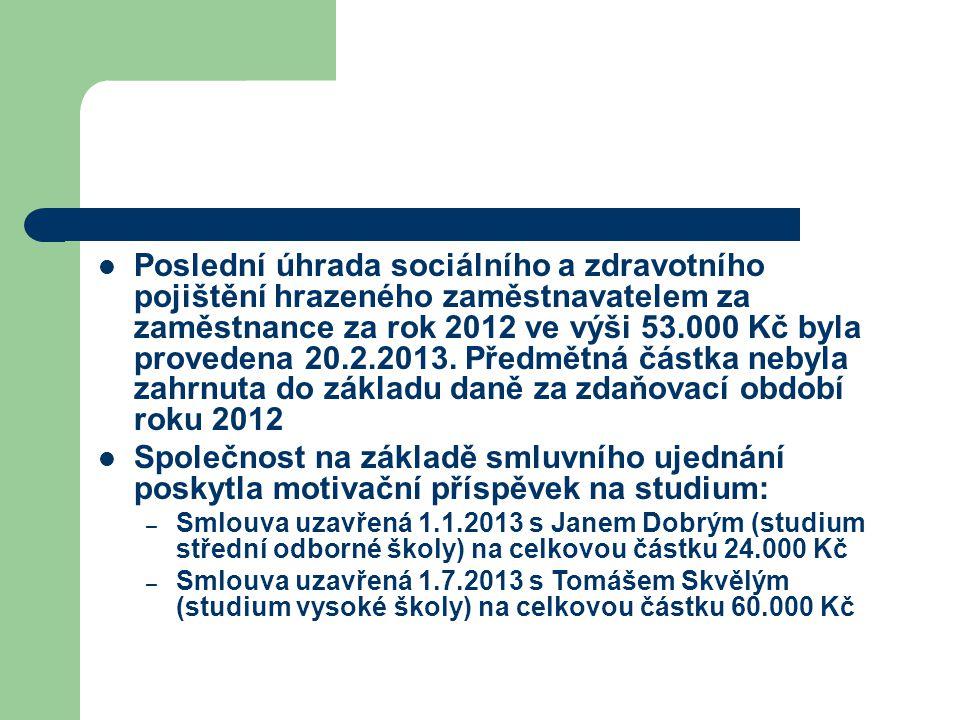 Poslední úhrada sociálního a zdravotního pojištění hrazeného zaměstnavatelem za zaměstnance za rok 2012 ve výši 53.000 Kč byla provedena 20.2.2013. Př