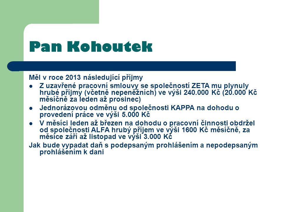 Pan Kohoutek Měl v roce 2013 následující příjmy Z uzavřené pracovní smlouvy se společností ZETA mu plynuly hrubé příjmy (včetně nepeněžních) ve výši 2