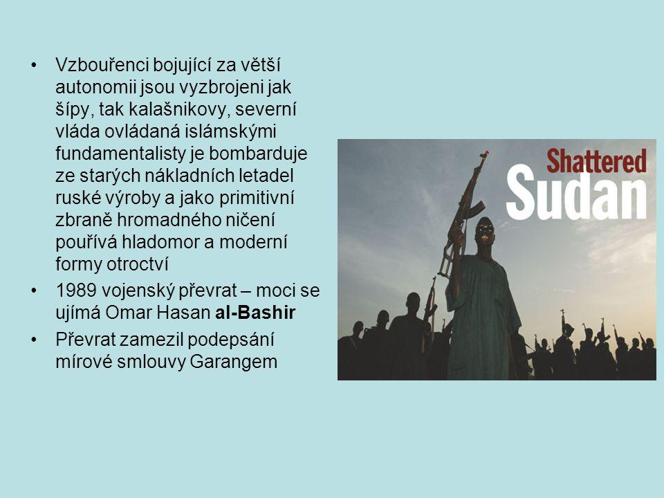 Vzbouřenci bojující za větší autonomii jsou vyzbrojeni jak šípy, tak kalašnikovy, severní vláda ovládaná islámskými fundamentalisty je bombarduje ze starých nákladních letadel ruské výroby a jako primitivní zbraně hromadného ničení pouřívá hladomor a moderní formy otroctví 1989 vojenský převrat – moci se ujímá Omar Hasan al-Bashir Převrat zamezil podepsání mírové smlouvy Garangem