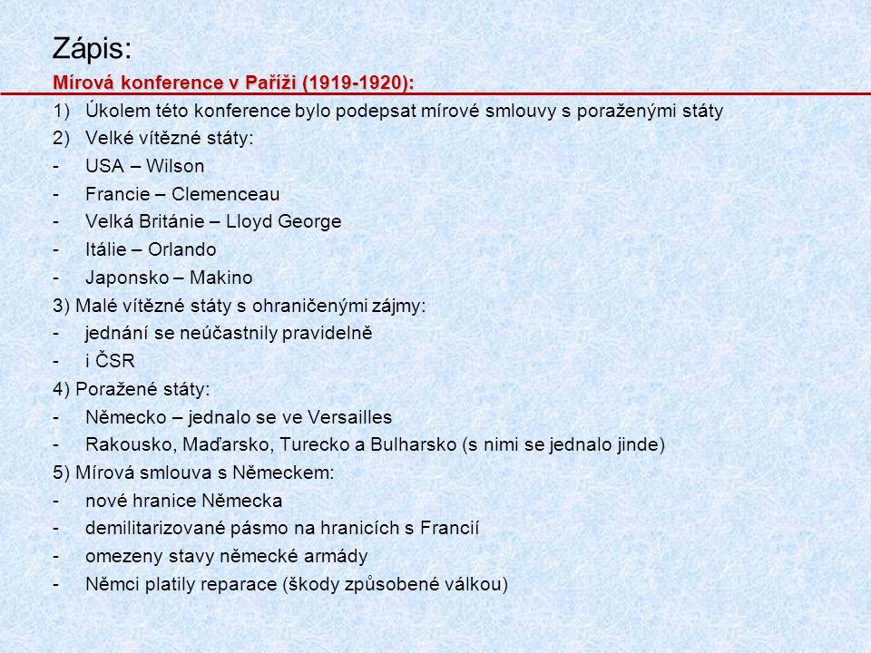 Zápis: Mírová konference v Paříži (1919-1920): 1)Úkolem této konference bylo podepsat mírové smlouvy s poraženými státy 2)Velké vítězné státy: -USA –