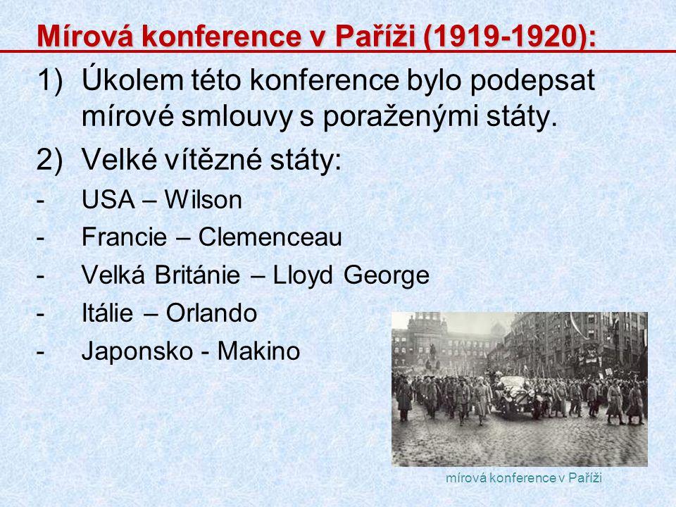 Mírová konference v Paříži (1919-1920): 1)Úkolem této konference bylo podepsat mírové smlouvy s poraženými státy. 2)Velké vítězné státy: -USA – Wilson