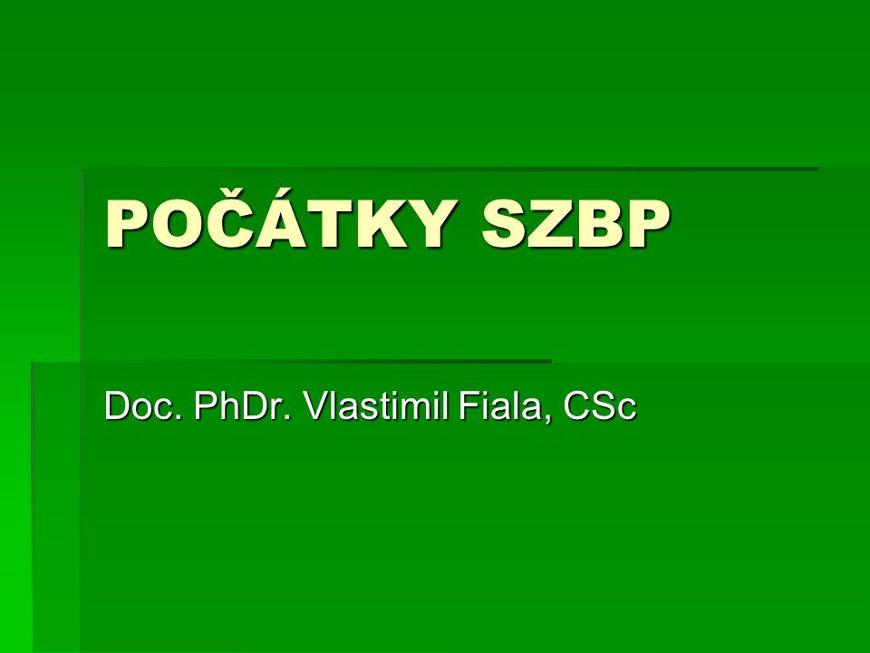 POČÁTKY SZBP Doc. PhDr. Vlastimil Fiala, CSc