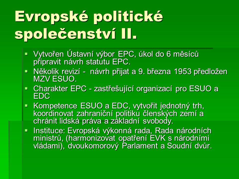 Evropské politické společenství II.  Vytvořen Ústavní výbor EPC, úkol do 6 měsíců připravit návrh statutu EPC.  Několik revizí - návrh přijat a 9. b
