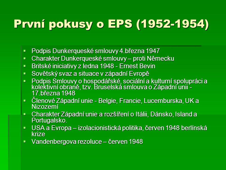 První pokusy o EPS (1952-1954)  Podpis Dunkerqueské smlouvy 4.března 1947  Charakter Dunkerqueské smlouvy – proti Německu  Britské iniciativy z led