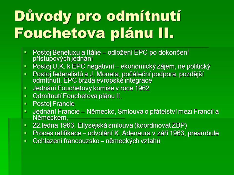 Důvody pro odmítnutí Fouchetova plánu II.  Postoj Beneluxu a Itálie – odložení EPC po dokončení přístupových jednání  Postoj U.K. k EPC negativní –