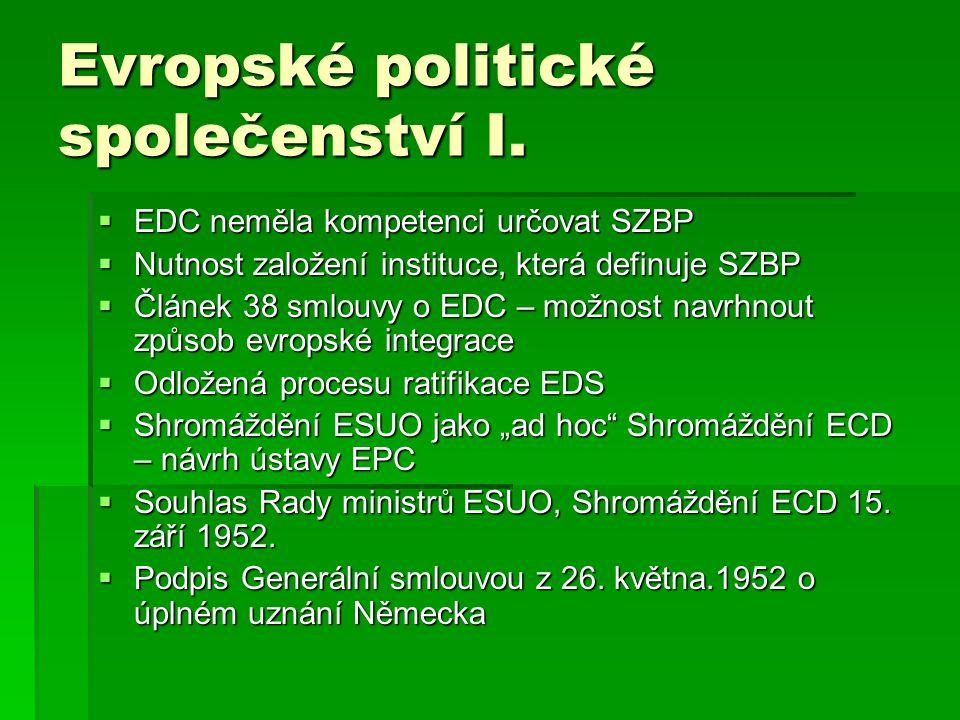 Evropské politické společenství I.  EDC neměla kompetenci určovat SZBP  Nutnost založení instituce, která definuje SZBP  Článek 38 smlouvy o EDC –