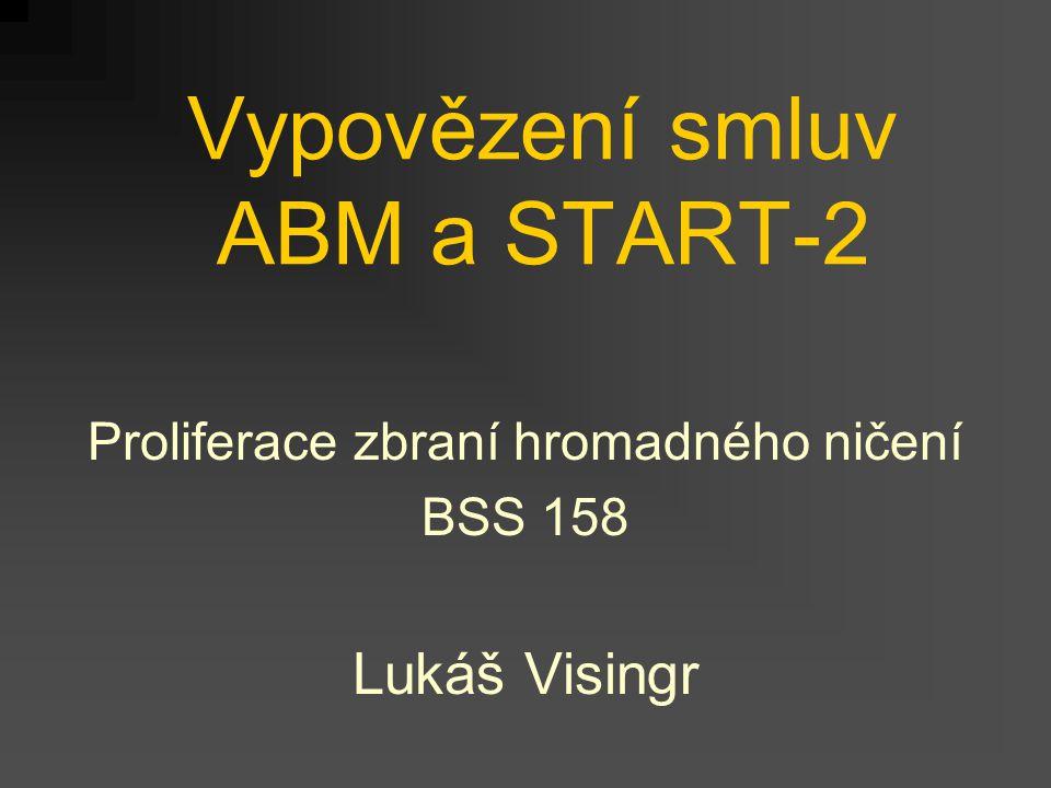 Vypovězení smluv ABM a START-2 Proliferace zbraní hromadného ničení BSS 158 Lukáš Visingr