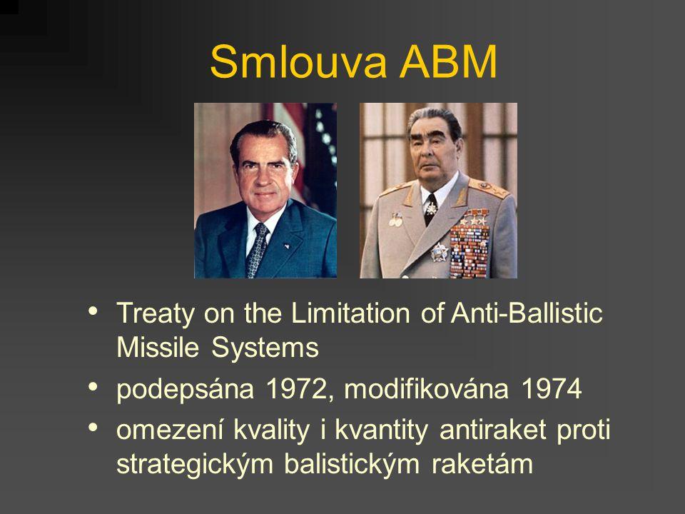 Smlouva ABM Treaty on the Limitation of Anti ‑ Ballistic Missile Systems podepsána 1972, modifikována 1974 omezení kvality i kvantity antiraket proti strategickým balistickým raketám