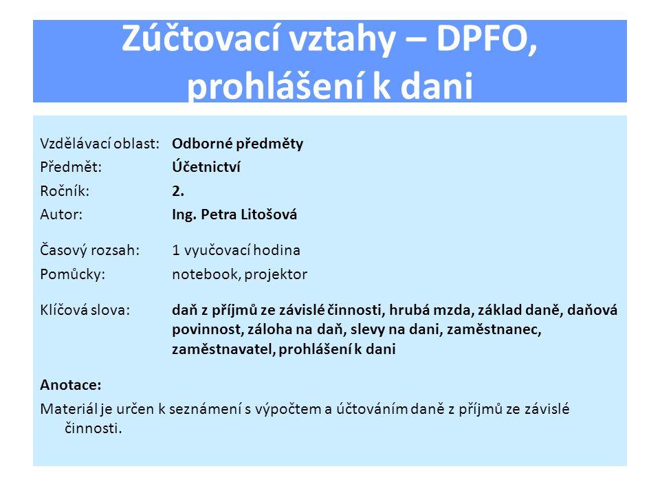 Zúčtovací vztahy – DPFO, prohlášení k dani Vzdělávací oblast:Odborné předměty Předmět:Účetnictví Ročník:2. Autor:Ing. Petra Litošová Časový rozsah:1 v