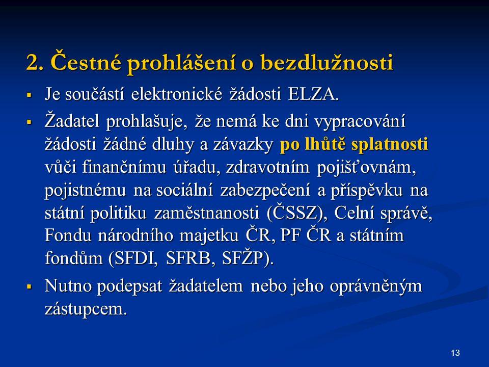 13 2. Čestné prohlášení o bezdlužnosti  Je součástí elektronické žádosti ELZA.