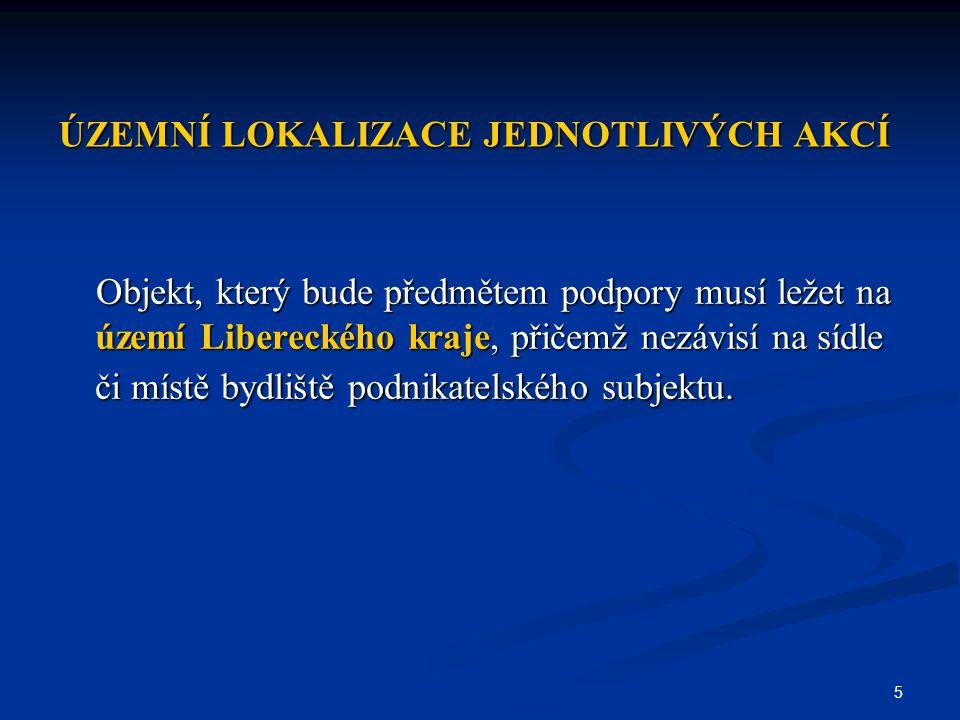 5 ÚZEMNÍ LOKALIZACE JEDNOTLIVÝCH AKCÍ Objekt, který bude předmětem podpory musí ležet na území Libereckého kraje, přičemž nezávisí na sídle či místě bydliště podnikatelského subjektu.