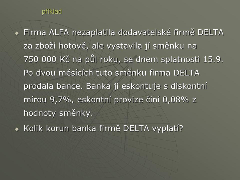 FFFFirma ALFA nezaplatila dodavatelské firmě DELTA za zboží hotově, ale vystavila jí směnku na 750 000 Kč na půl roku, se dnem splatnosti 15.9. Po