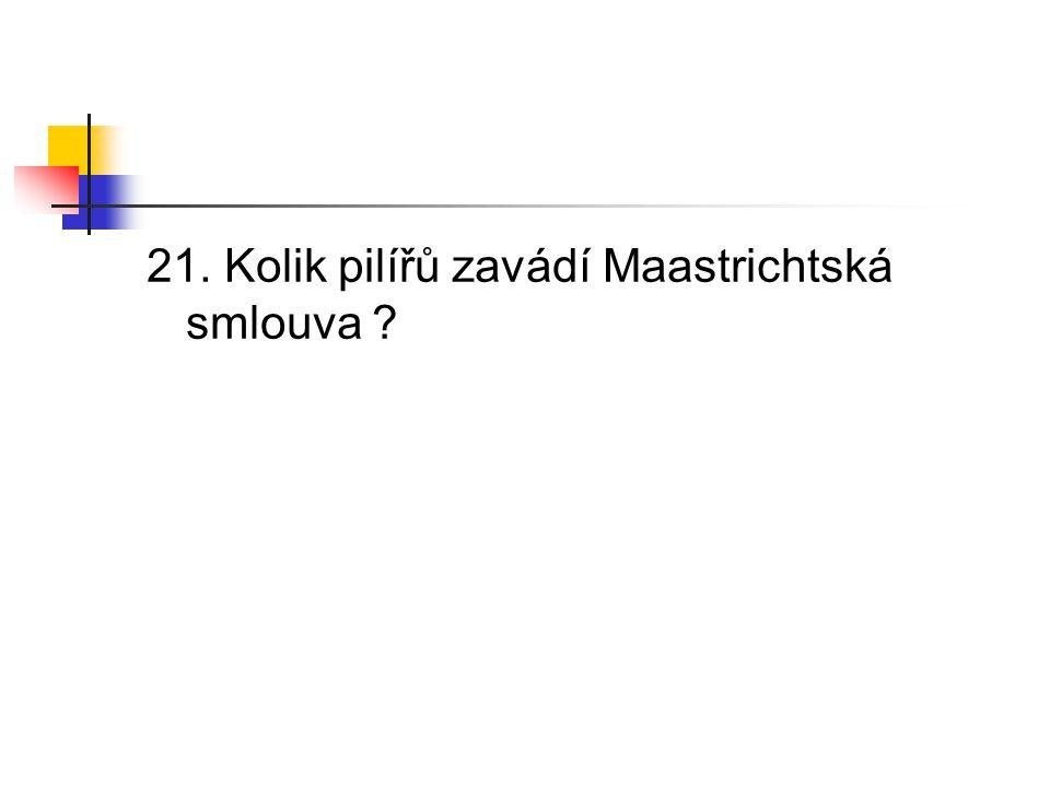 21. Kolik pilířů zavádí Maastrichtská smlouva ?