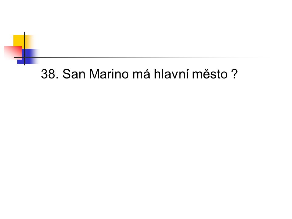 38. San Marino má hlavní město ?