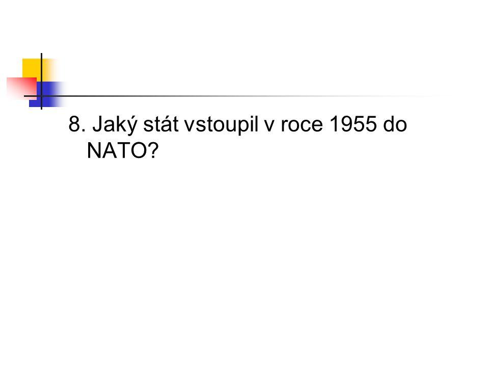 8. Jaký stát vstoupil v roce 1955 do NATO?