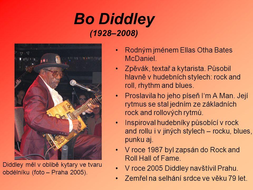 Bo Diddley (1928–2008) Rodným jménem Ellas Otha Bates McDaniel. Zpěvák, textař a kytarista. Působil hlavně v hudebních stylech: rock and roll, rhythm