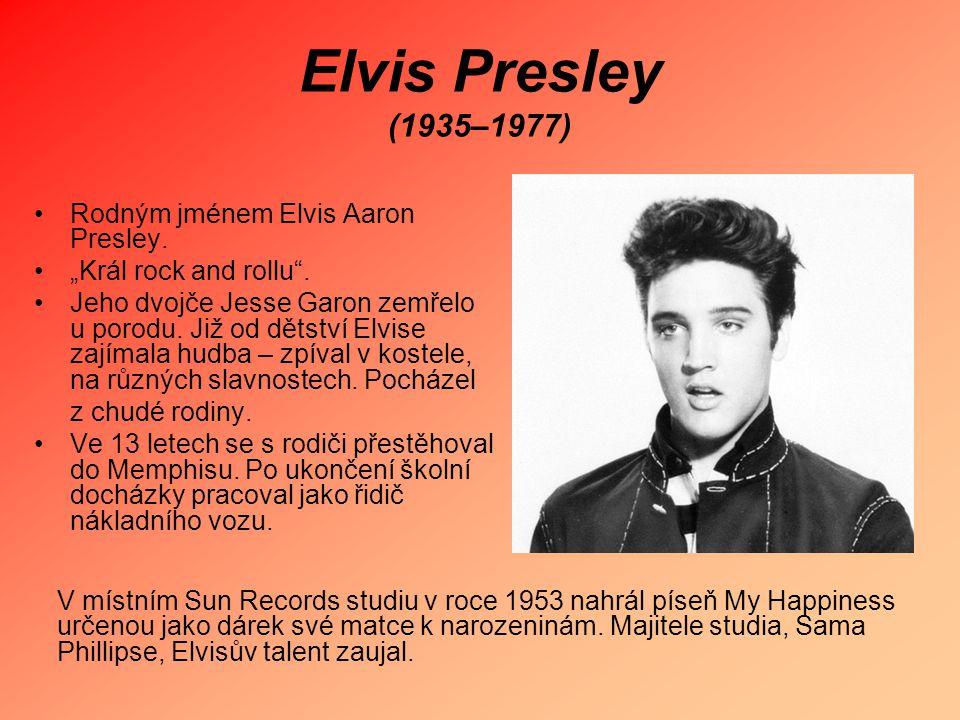 """Elvis Presley (1935–1977) Rodným jménem Elvis Aaron Presley. """"Král rock and rollu"""". Jeho dvojče Jesse Garon zemřelo u porodu. Již od dětství Elvise za"""