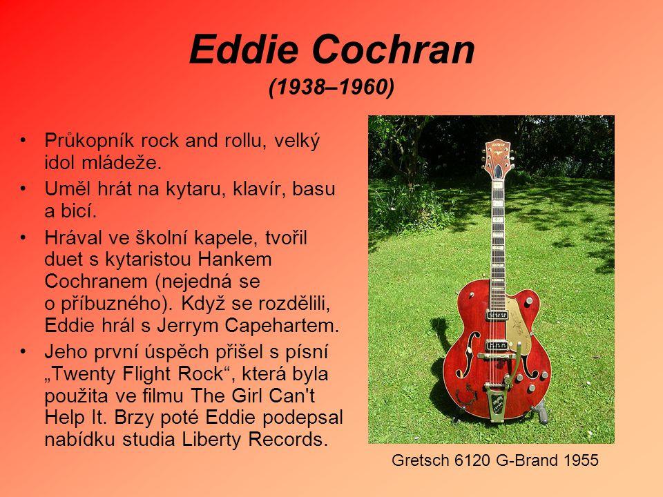 Eddie Cochran (1938–1960) Průkopník rock and rollu, velký idol mládeže. Uměl hrát na kytaru, klavír, basu a bicí. Hrával ve školní kapele, tvořil duet