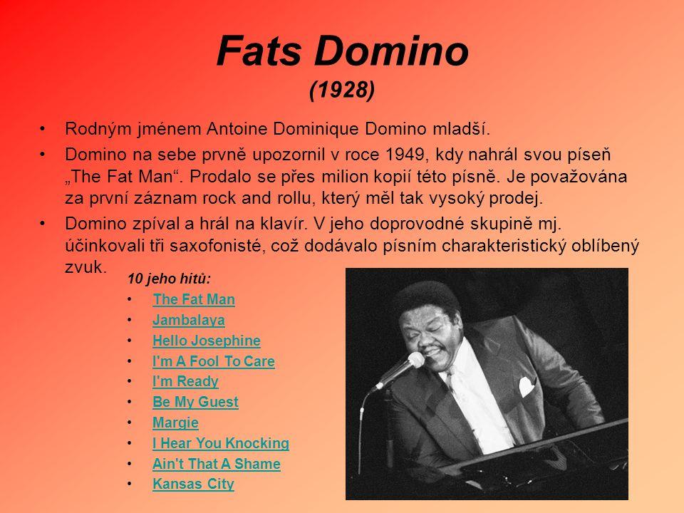 """Fats Domino (1928) Rodným jménem Antoine Dominique Domino mladší. Domino na sebe prvně upozornil v roce 1949, kdy nahrál svou píseň """"The Fat Man"""". Pro"""