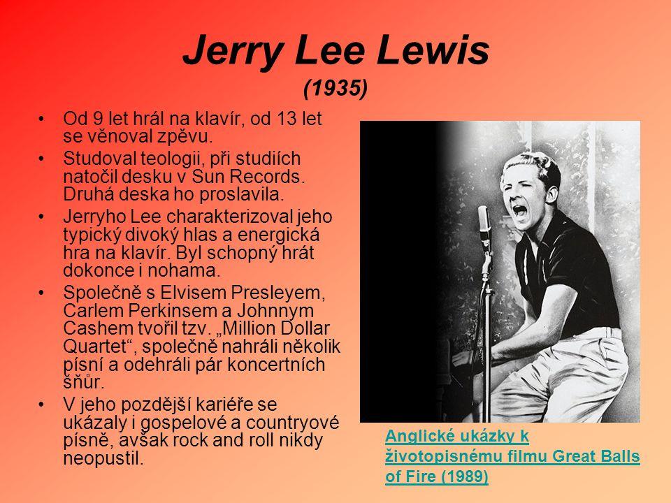 Jerry Lee Lewis (1935) Od 9 let hrál na klavír, od 13 let se věnoval zpěvu. Studoval teologii, při studiích natočil desku v Sun Records. Druhá deska h