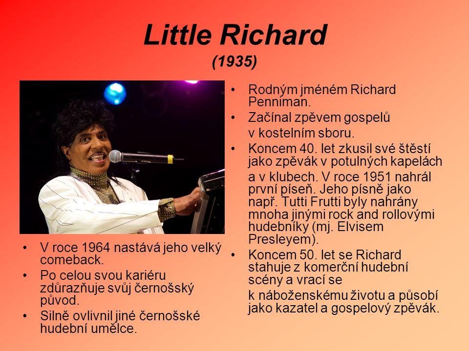 Little Richard (1935) Rodným jméném Richard Penniman. Začínal zpěvem gospelů v kostelním sboru. Koncem 40. let zkusil své štěstí jako zpěvák v potulný