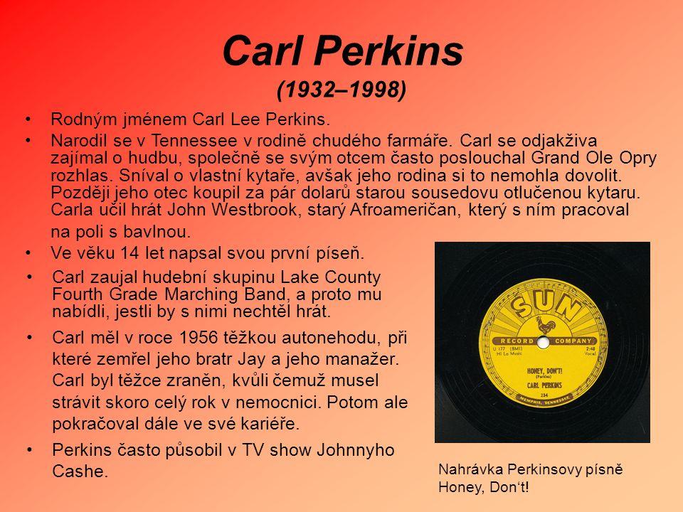Carl Perkins (1932–1998) Carl zaujal hudební skupinu Lake County Fourth Grade Marching Band, a proto mu nabídli, jestli by s nimi nechtěl hrát. Carl m