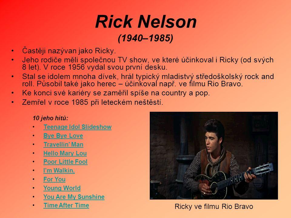 Rick Nelson (1940–1985) Častěji nazývan jako Ricky. Jeho rodiče měli společnou TV show, ve které účinkoval i Ricky (od svých 8 let). V roce 1956 vydal