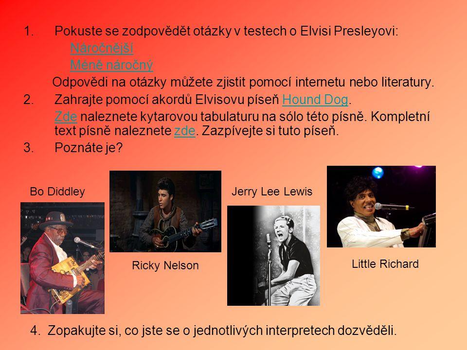 1.Pokuste se zodpovědět otázky v testech o Elvisi Presleyovi: Náročnější Méně náročný Odpovědi na otázky můžete zjistit pomocí internetu nebo literatu