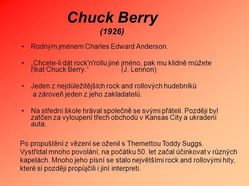 """Chuck Berry (1926) Rodným jménem Charles Edward Anderson. """"Chcete-li dát rock'n'rollu jiné jméno, pak mu klidně můžete říkat Chuck Berry."""" (J. Lennon)"""