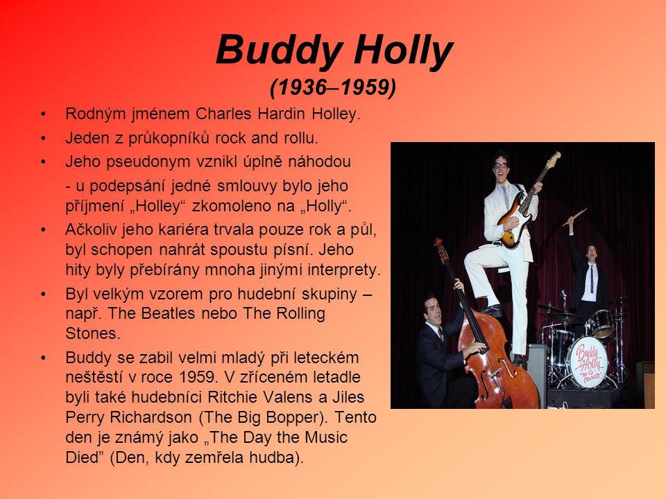 Buddy Holly (1936–1959) Rodným jménem Charles Hardin Holley. Jeden z průkopníků rock and rollu. Jeho pseudonym vznikl úplně náhodou - u podepsání jedn