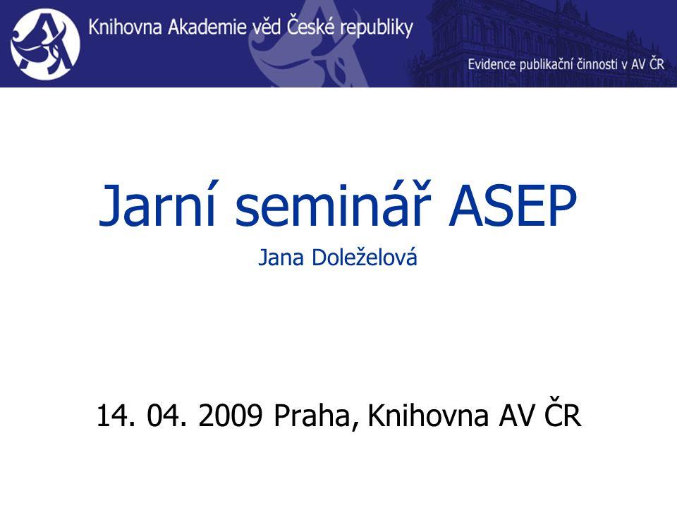 Jarní seminář ASEP Jana Doleželová 14. 04. 2009 Praha, Knihovna AV ČR