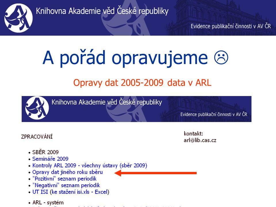 A pořád opravujeme  Opravy dat 2005-2009 data v ARL Opravy dat sběr před do r. 2003